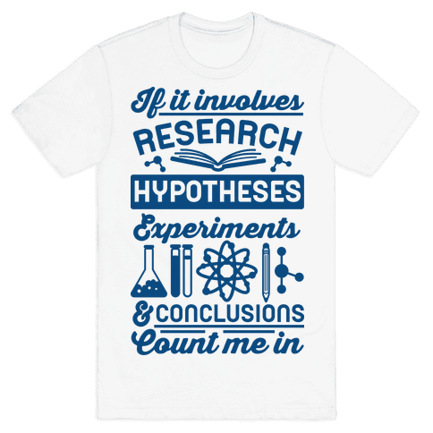 If It Involves Research, Hypotheses, Experiments, & Conclusions - Count Me In Mens T-Shirt