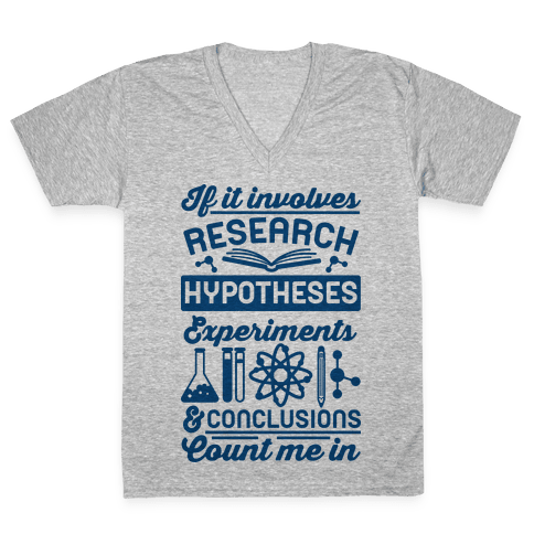 If It Involves Research, Hypotheses, Experiments, & Conclusions - Count Me In V-Neck Tee Shirt