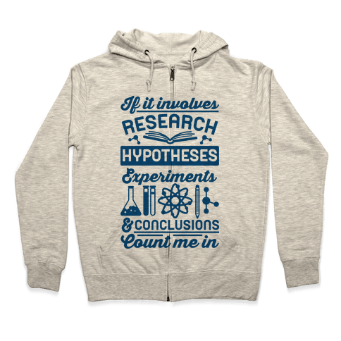 If It Involves Research, Hypotheses, Experiments, & Conclusions - Count Me In Zip Hoodie