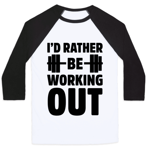 I'd Rather Be Working Out Baseball Tee