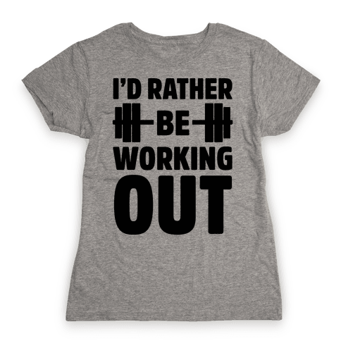 I'd Rather Be Working Out Womens T-Shirt