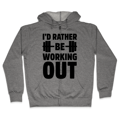 I'd Rather Be Working Out Zip Hoodie