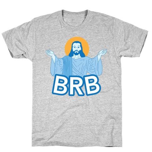 JESUS WILL BRB T-Shirt