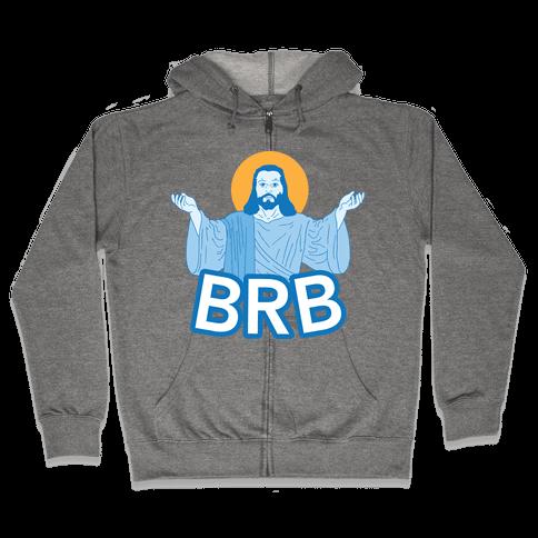 JESUS WILL BRB Zip Hoodie