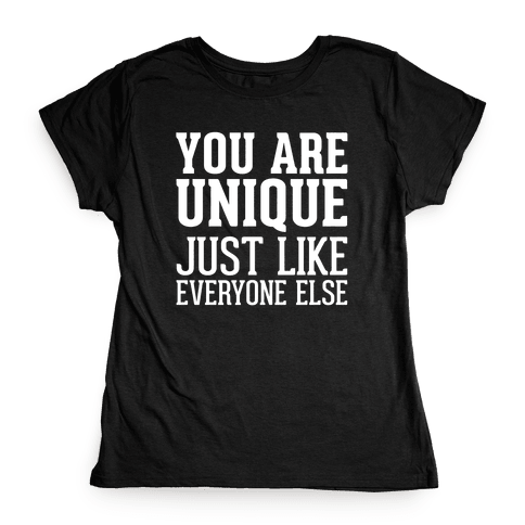 You Are Unique Womens T-Shirt