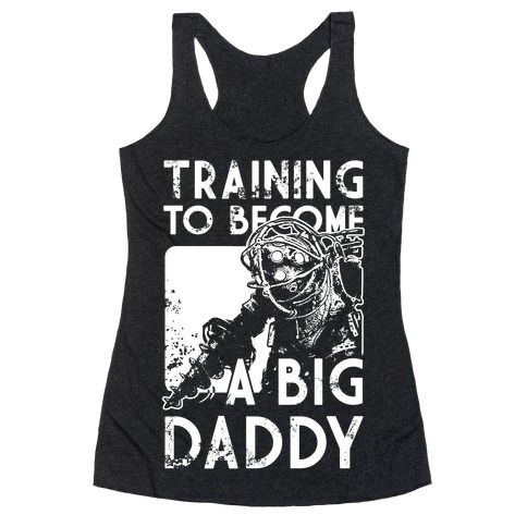 Training To Become A Big Daddy Racerback Tank Top
