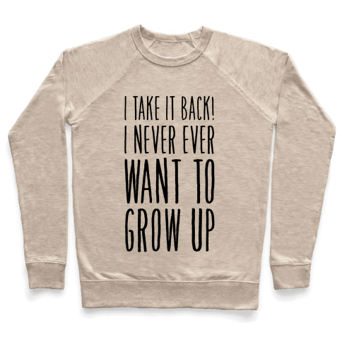 I Take it Back! I Never Ever Want to Grow Up! Pullover