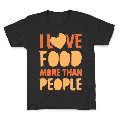 I Love Food More Than People Kids T-Shirt