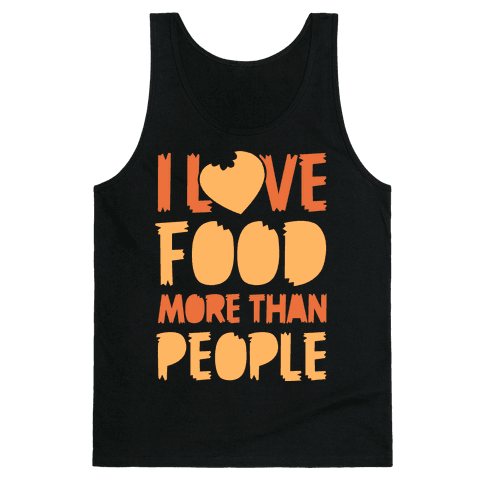 I Love Food More Than People Tank Top
