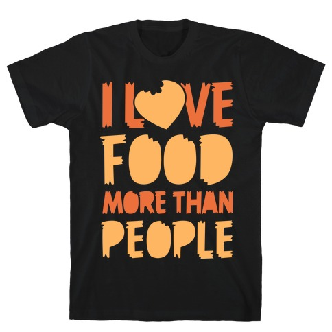 I Love Food More Than People T-Shirt