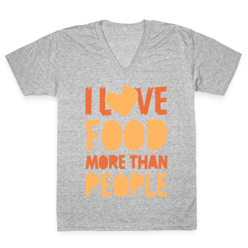 I Love Food More Than People V-Neck Tee Shirt