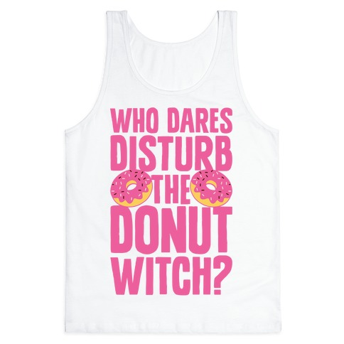 Who Dares Disturb The Donut Witch? Tank Top