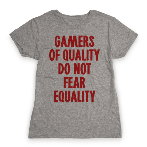 Gamers Of Quality Do Not Fear Equality Womens T-Shirt