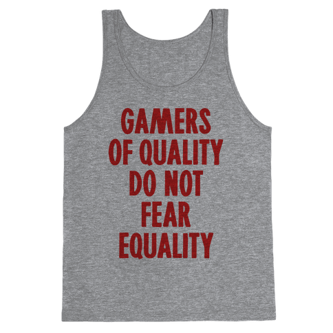 Gamers Of Quality Do Not Fear Equality Tank Top