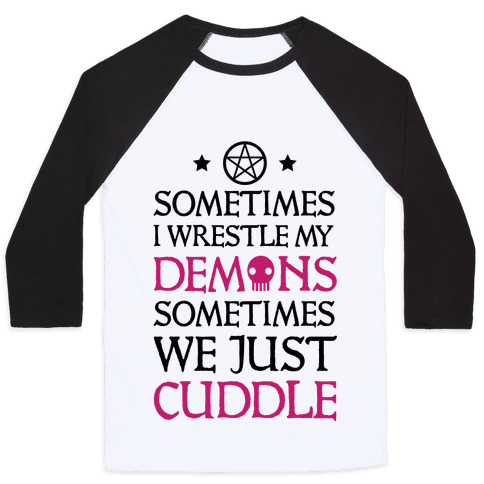 Sometimes I Wrestle My Demons Sometimes We Just Cuddle
