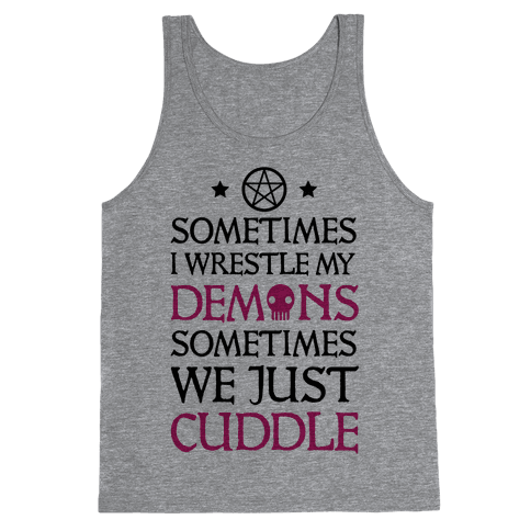 Sometimes I Wrestle My Demons Sometimes We Just Cuddle Tank Top