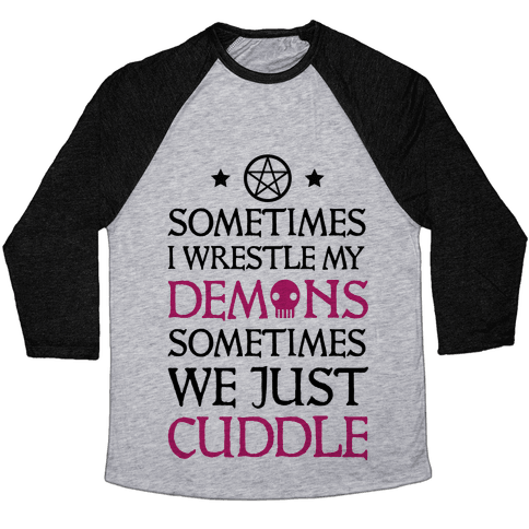 Sometimes I Wrestle My Demons Sometimes We Just Cuddle Baseball Tee