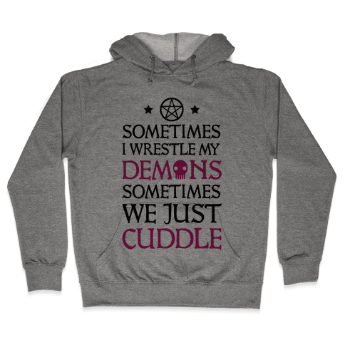 Sometimes I Wrestle My Demons Sometimes We Just Cuddle Hooded Sweatshirt