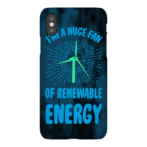 I'm a Big Fan...of Renewable Energy! Phone Case