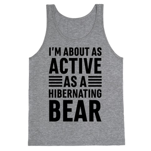 I'm About As Active As A Hibernating Bear Tank Top