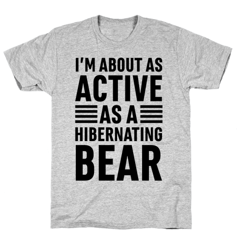I'm About As Active As A Hibernating Bear Mens T-Shirt