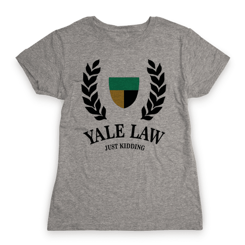 Yale Law (Just Kidding) Womens T-Shirt