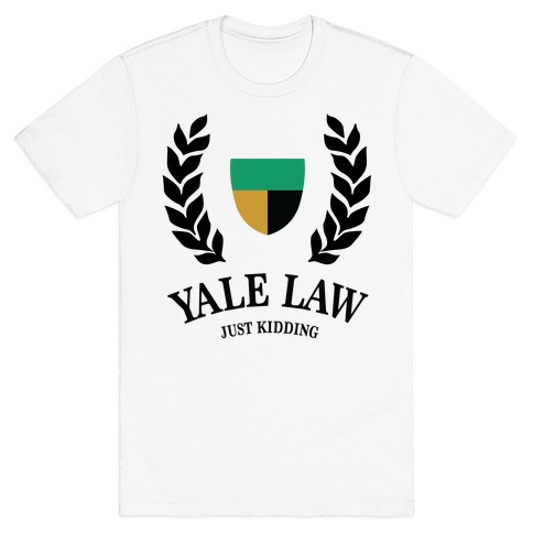 Yale Law (Just Kidding) T-Shirt