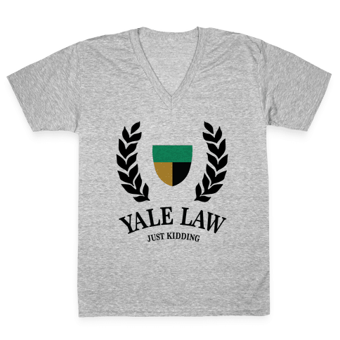 Yale Law (Just Kidding) V-Neck Tee Shirt