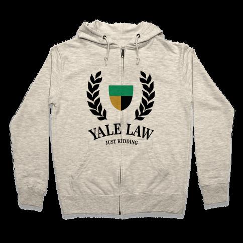 Yale Law (Just Kidding) Zip Hoodie