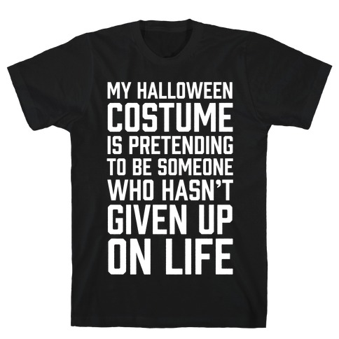 My Halloween Costume Is Pretending To Be Someone T-Shirt