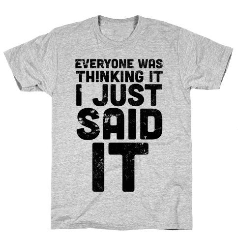 I Just Said It Mens T-Shirt