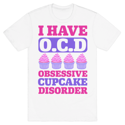 I Have OCD: Obsessive Cupcake Disorder Mens T-Shirt
