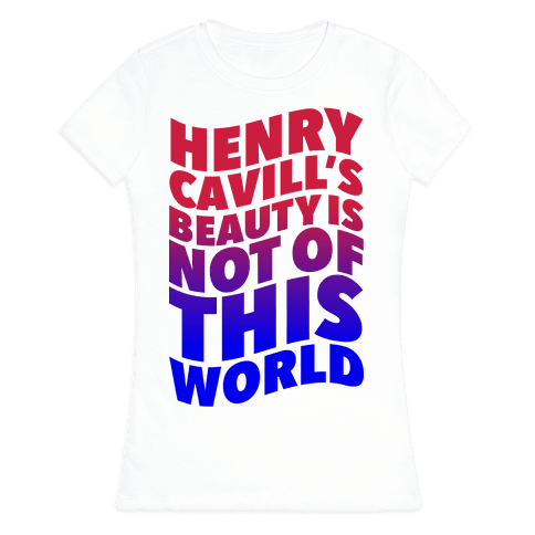 Henry Cavill's Beauty is Not of This World Womens T-Shirt