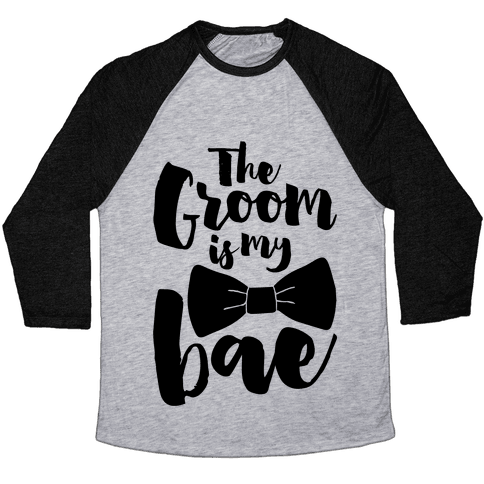 The Groom Is My Bae Baseball Tee