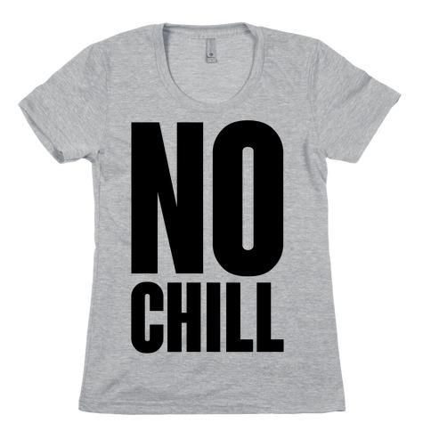 No Chill Womens T-Shirt