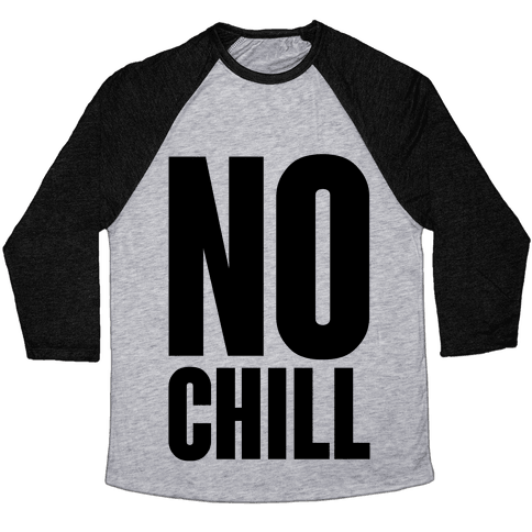 No Chill Baseball Tee