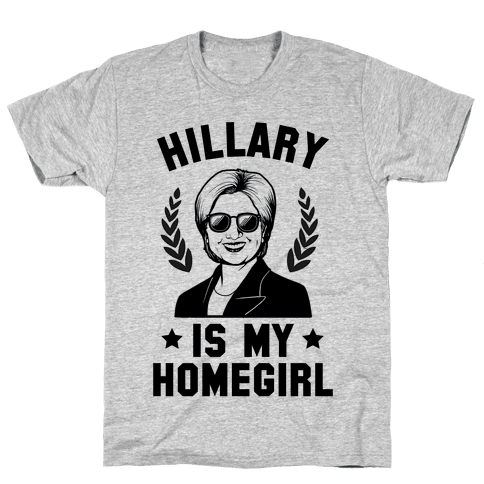 Hillary is my Homegirl Mens T-Shirt