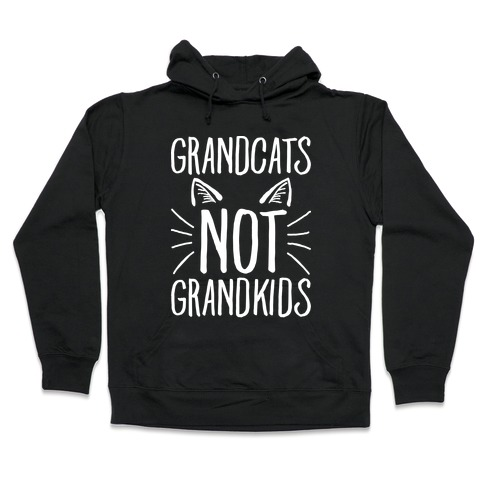 Grandcats Not Grandkids Hooded Sweatshirt