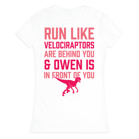 Run Like Velociraptors Are Behind You And Own Is In Front Of You Womens T-Shirt