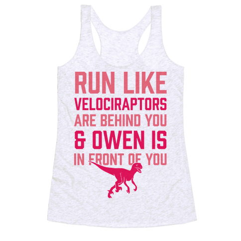 Run Like Velociraptors Are Behind You And Own Is In Front Of You Racerback Tank Top