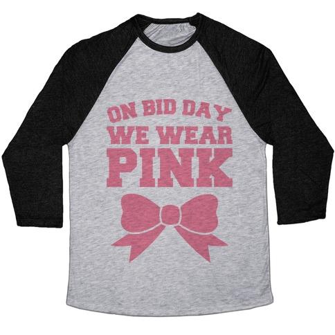 On Bid Day We Wear Pink Baseball Tee