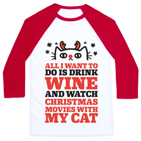 All I Want To Do Is Drink Wine And Watch Christmas Movies With My Cat Baseball Tee