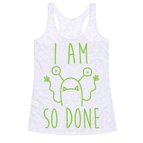 I Am So Done Racerback Tank Top