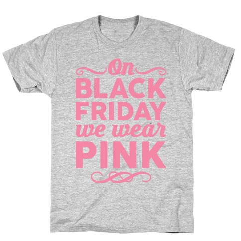 On Black Friday We Wear Pink T-Shirt