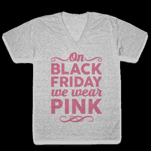 On Black Friday We Wear Pink V-Neck Tee Shirt