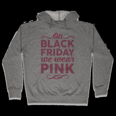 On Black Friday We Wear Pink Hooded Sweatshirt