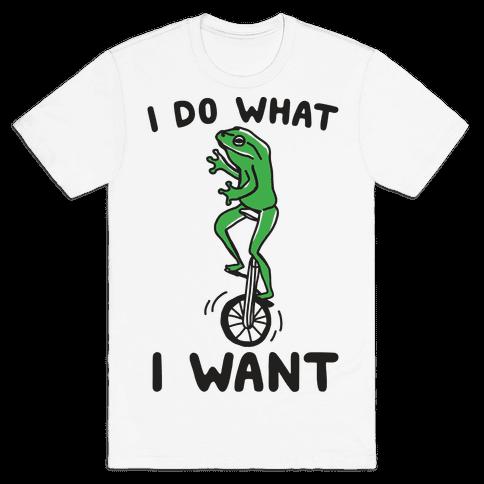 I Do What I Want Mens T-Shirt