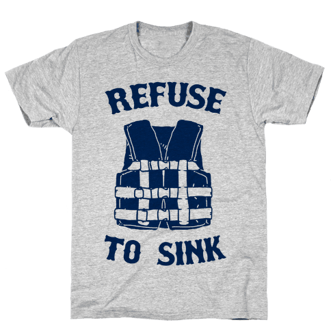 Refuse to Sink (Life Vest Parody) Mens T-Shirt