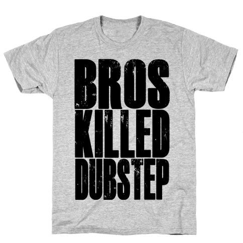 Bros Killed Dubstep Mens T-Shirt