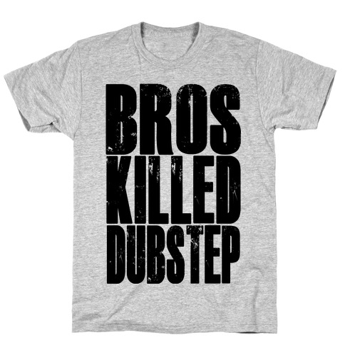 Bros Killed Dubstep T-Shirt